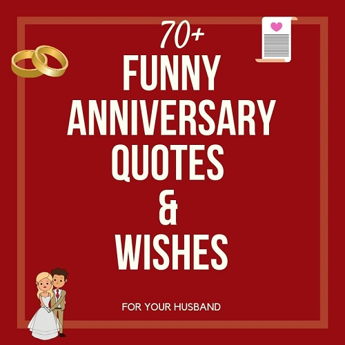 70+ FUNNY Wedding Anniversary Quotes & Wishes (For Your Husband)